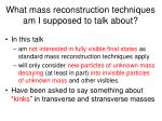 what mass reconstruction techniques am i supposed to talk about