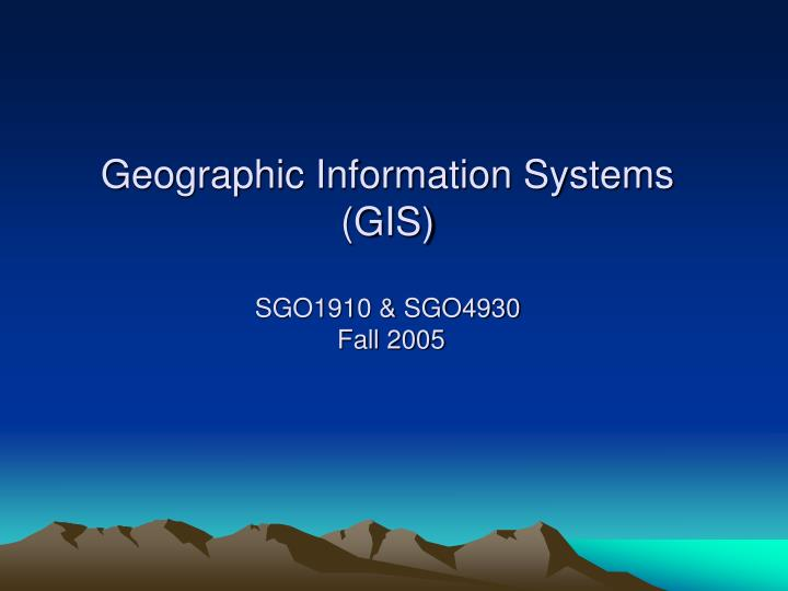 geographic information systems gis sgo1910 sgo4930 fall 2005 n.