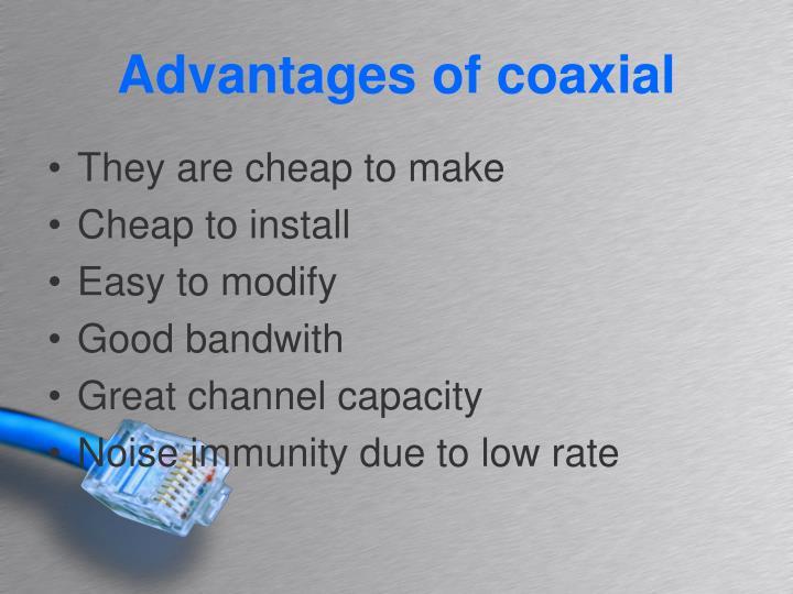 Advantages of coaxial