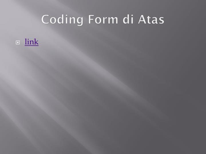 Coding Form di Atas