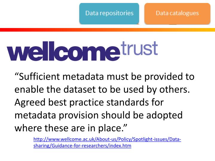 """""""Sufficient metadata must be provided to enable the dataset to be used by others. Agreed best practice standards for metadata provision should be adopted where these are in place."""""""
