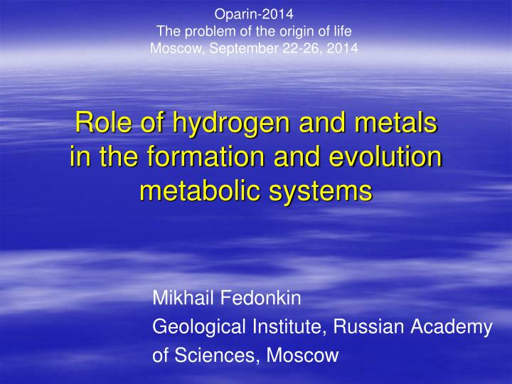role of hydrogen and metals in the formation and evolution metabolic systems n.