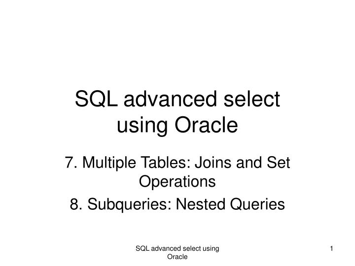 PPT - SQL advanced select using Oracle PowerPoint