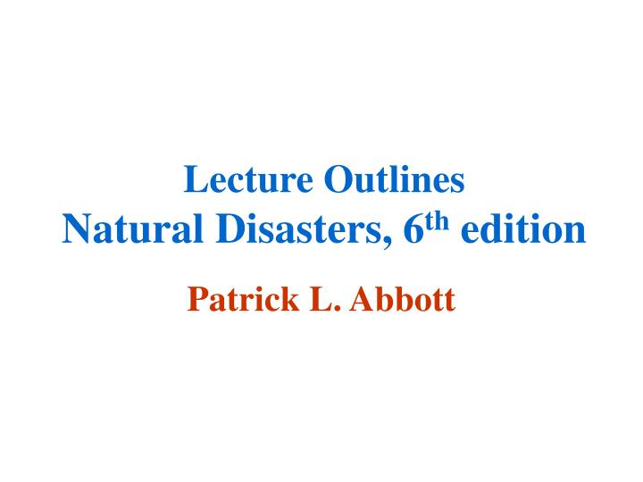 lecture outlines natural disasters 6 th edition n.