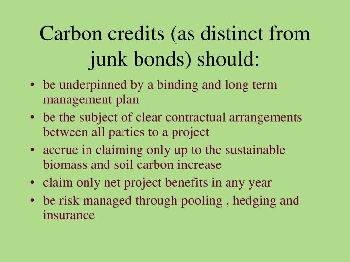 Carbon credits (as distinct from junk bonds) should: