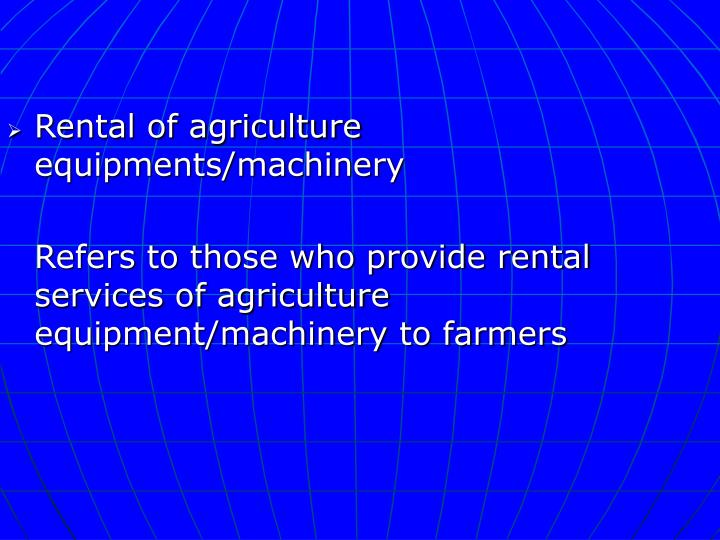 Rental of agriculture equipments/machinery