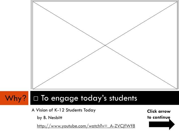 To engage today's students