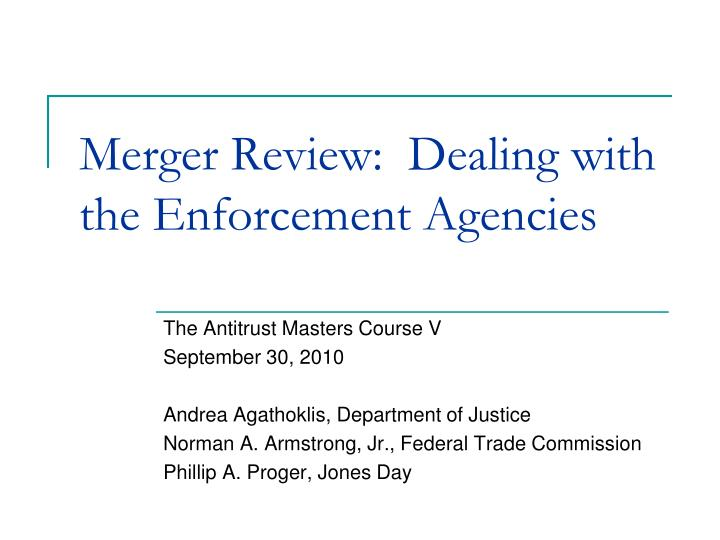 merger review dealing with the enforcement agencies n.