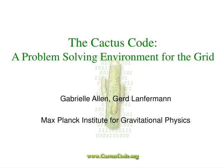the cactus code a problem solving environment for the grid n.