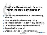 reinforce the ownership function within the state administration