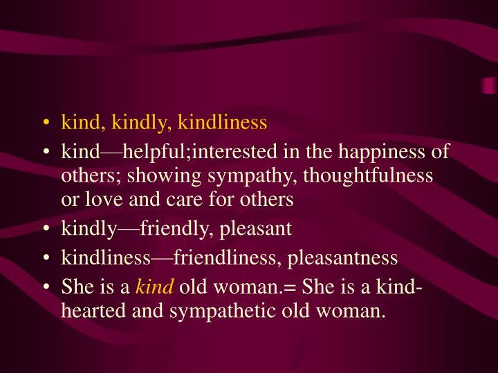 kind, kindly, kindliness