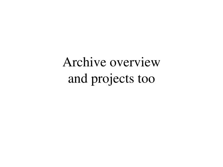 Archive overview and projects too