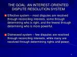 the goal an interest oriented dispute resolution system1
