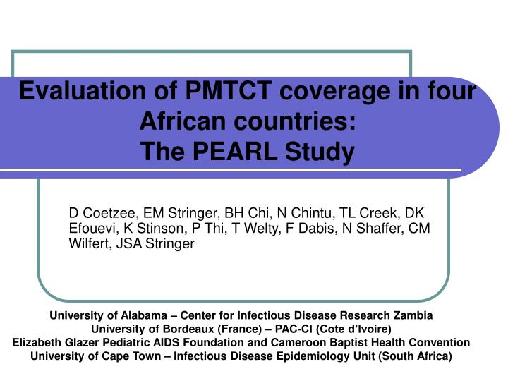 Evaluation of pmtct coverage in four african countries the pearl study