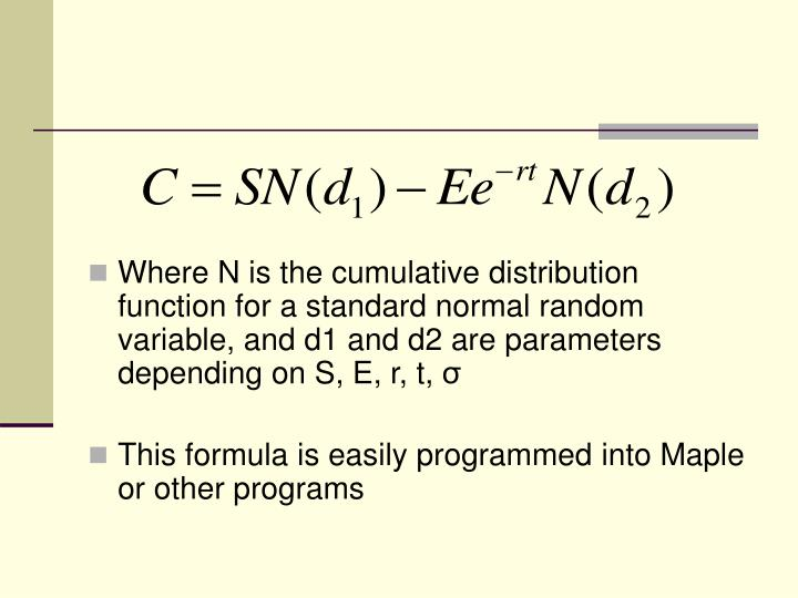 Where N is the cumulative distribution function for a standard normal random variable, and d1 and d2 are parameters depending on S, E, r, t,