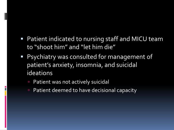 """Patient indicated to nursing staff and MICU team to """"shoot him"""" and """"let him die"""""""
