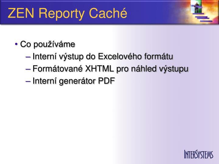 ZEN Reporty Caché