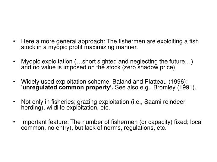 Here a more general approach: The fishermen are exploiting a fish stock in a myopic profit maximizing manner.