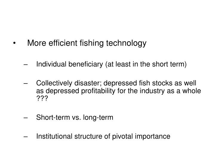 More efficient fishing technology