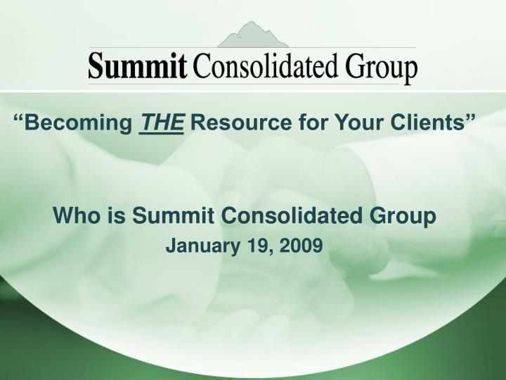 becoming the resource for your clients who is summit consolidated group january 19 2009 n.