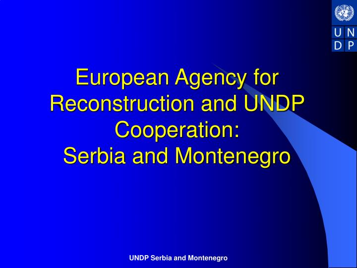european agency for reconstruction and undp cooperation serbia and montenegro n.