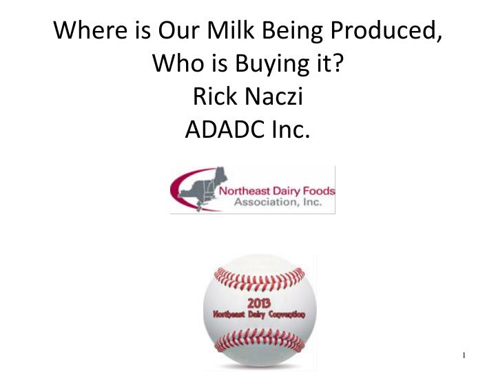 Where is our milk being produced who is buying it rick naczi adadc inc