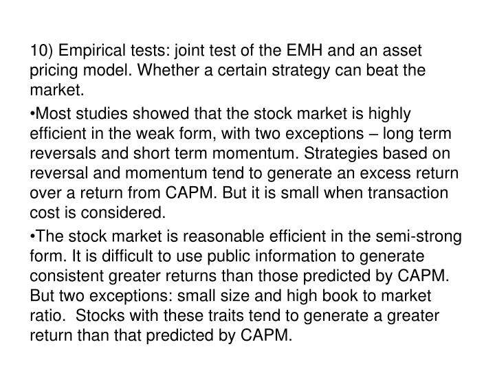 10) Empirical tests: joint test of the EMH and an asset pricing model. Whether a certain strategy can beat the market.