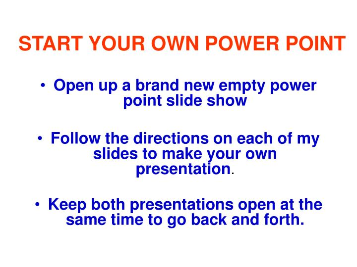 START YOUR OWN POWER POINT