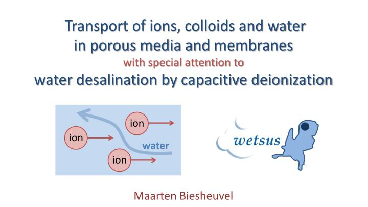 Transport of ions, colloids and water