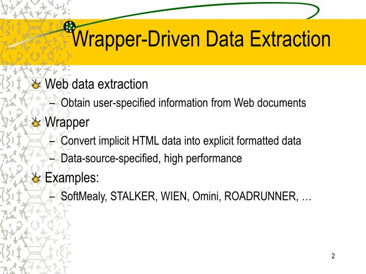 Wrapper driven data extraction