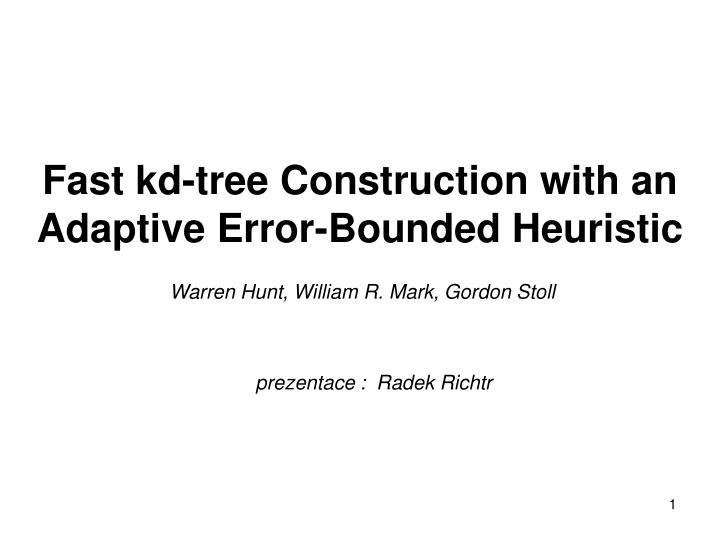 fast kd tree construction with an adaptive error bounded heuristic n.
