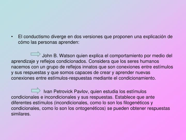 El conductismo diverge en dos versiones que proponen una explicación de cómo las personas