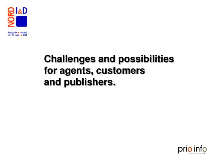 Challenges and possibilities for agents, customers
