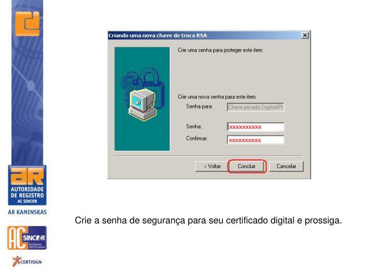 Crie a senha de segurança para seu certificado digital e prossiga.