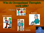 who do occupational therapists work with