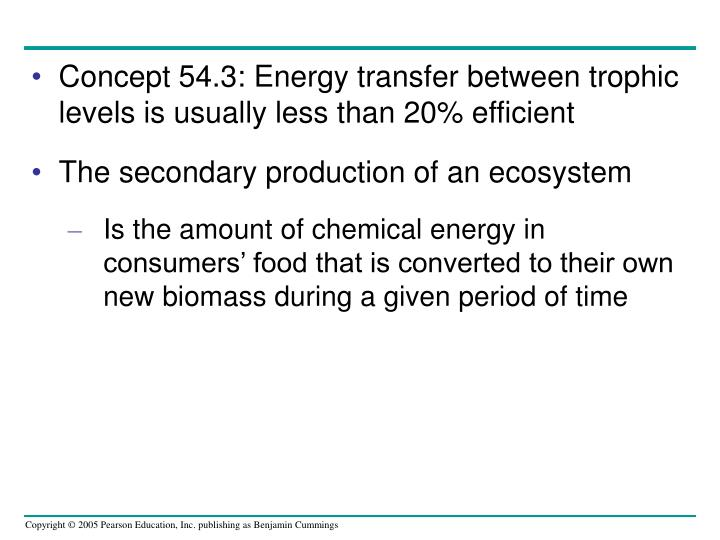 Concept 54.3: Energy transfer between trophic levels is usually less than 20% efficient