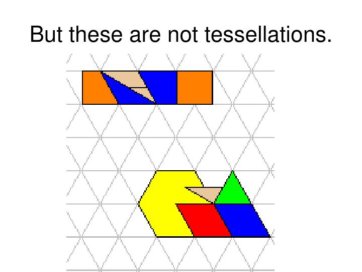 But these are not tessellations.