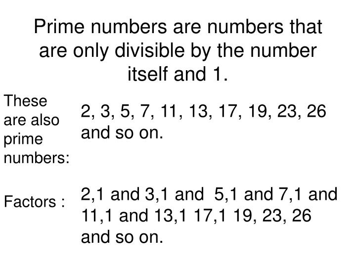 Prime numbers are numbers that are only divisible by the number itself and 1.