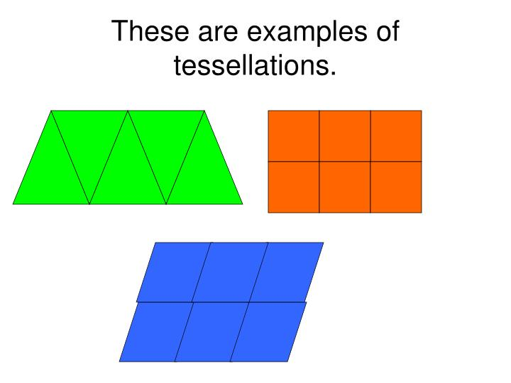 These are examples of tessellations.