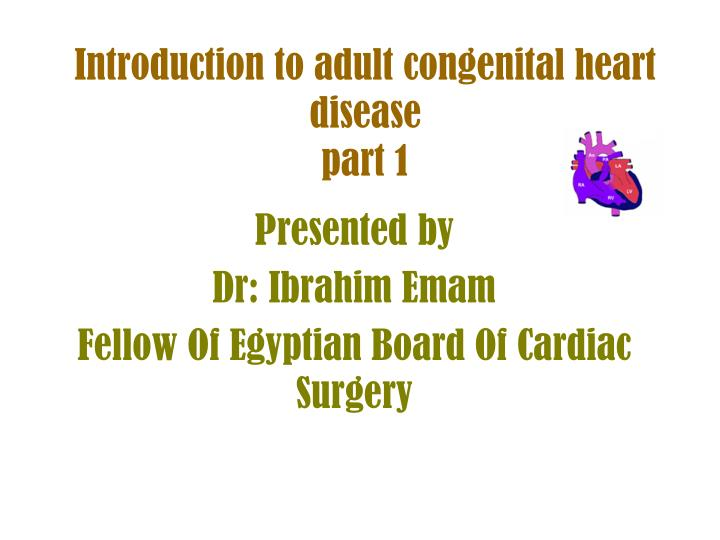 introduction to adult congenital heart disease part 1 n.