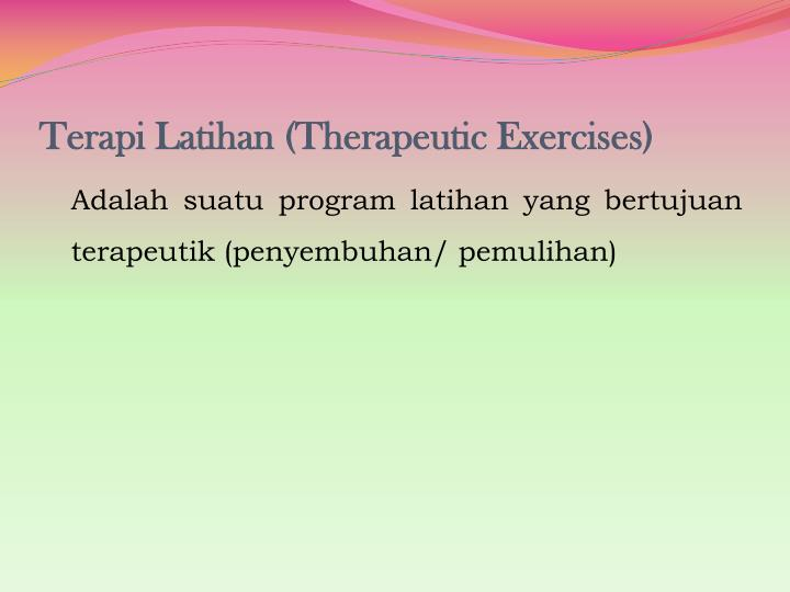 Terapi Latihan (Therapeutic Exercises)