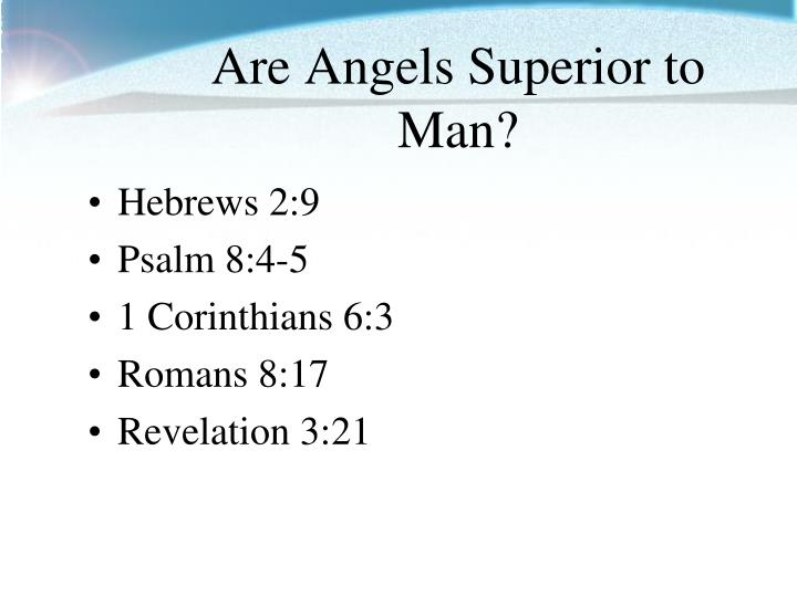 Are Angels Superior to Man?
