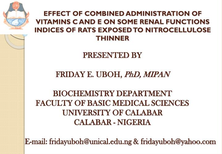 EFFECT OF COMBINED ADMINISTRATION OF VITAMINS C AND E ON SOME RENAL FUNCTIONS INDICES OF RATS EXP...