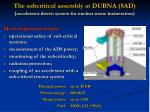 the subcritical assembly at dubna sad accelerator driven system for nuclear waste incineration
