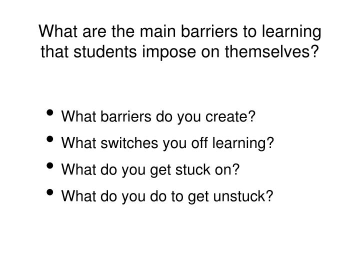 What are the main barriers to learning that students impose on themselves?
