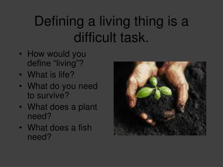Defining a living thing is a difficult task