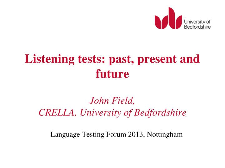 listening tests past present and future john field crella university of bedfordshire n.
