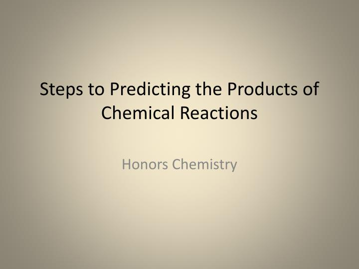 steps to predicting the products of chemical reactions n.