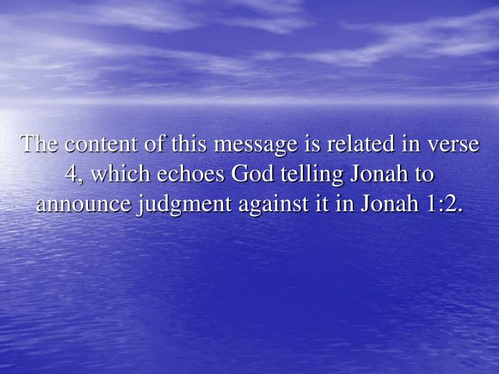 The content of this message is related in verse 4, which echoes God telling Jonah to announce judgment against it in Jonah 1:2.
