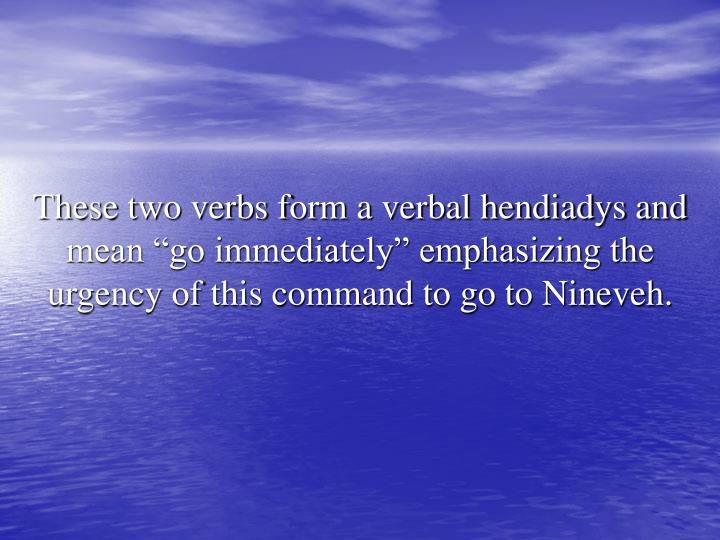 """These two verbs form a verbal hendiadys and mean """"go immediately"""" emphasizing the urgency of this command to go to Nineveh."""